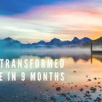 How I Transformed My Life in 9 Months