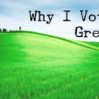 Why I Voted Green