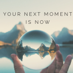 Your Next Moment is Now